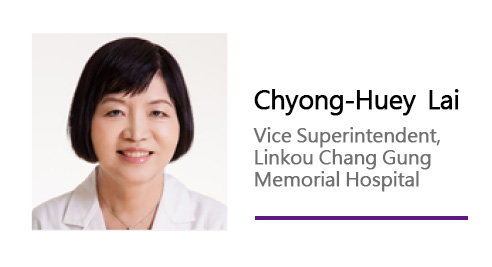 Chyong-Huey Lai/ Vice Superintendent, Linkou Chang Gung Memorial Hospital.