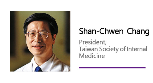 Shan-Chwen Chang/ President, Taiwan Society of Internal Medicine.