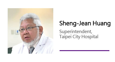 Sheng-Jean Huang/ Superintendent, Taipei City Hospital.