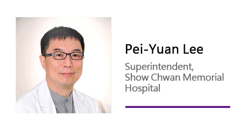 Pei-Yuan Lee/ Superintendent, Show Chwan Memorial Hospital.