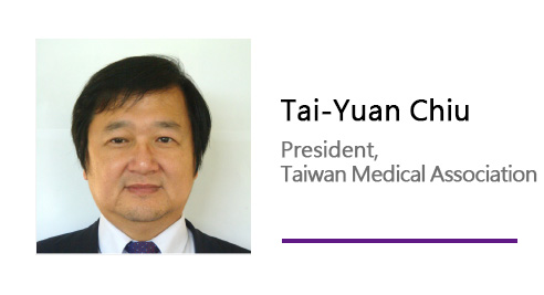 Tai-Yuan Chiu/ President, Taiwan Medical Association.