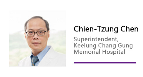 Chien-Tzung Chen/ Superintendent, Keelung Chang Gung Memorial Hospital.