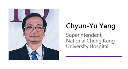 Chyun-Yu Yang/ Superintendent, National Cheng Kung University Hospital.