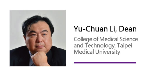 Yu-Chuan Li,Dean/ College of Medical Science and Technology, Taipei Medical University.