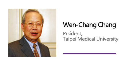 wen-Chang Chang/ Prsident, Taipei Medical University.
