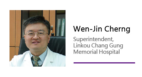 Wen-Jin Cherng/ Superintendent, Linkou Chang Gung Memorial Hospital.