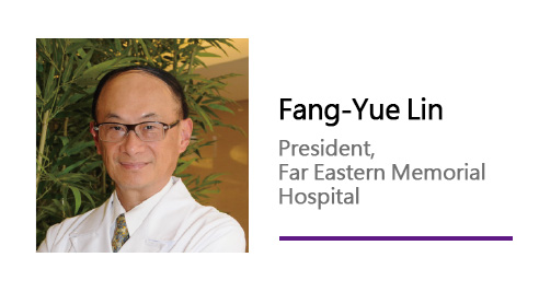 Fang-Yue Lin/ president, Far Eastern Mermorial Hospital.