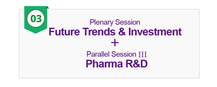 Plenary Session (Future Trends & Investment) + Parallel Session III (Pharma R&D)