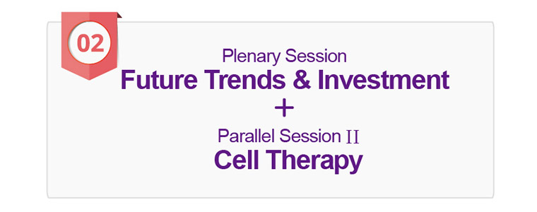 Plenary Session (Future Trends & Investment) + Parallel Session II (Cell Therapy)